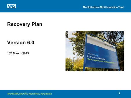 Recovery Plan Version 6.0 18 th March 2013 1. Contents IExecutive summary2 IIThe Current Realityand Context9 IIIThe Plan – Overview31 IVFinancial plan46.