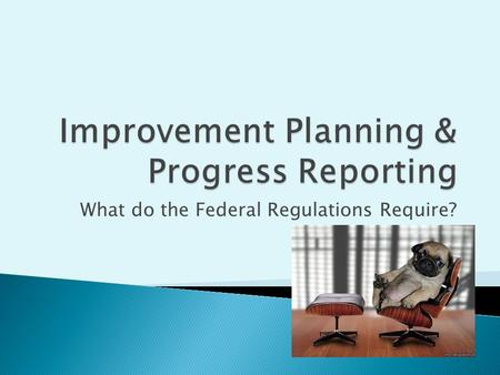 What do the Federal Regulations Require?. The federal regulations have been revised to include a number of new systems/reports that are intended to drive.