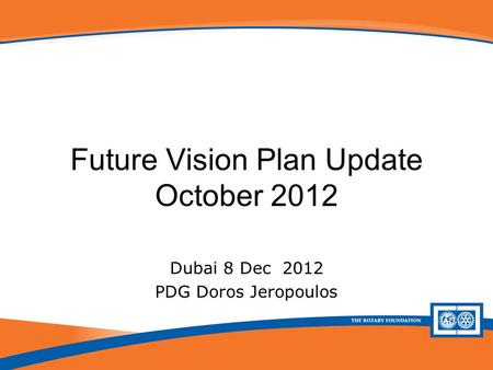Future Vision Plan Update Future Vision Plan Update October 2012 Dubai 8 Dec 2012 PDG Doros Jeropoulos.