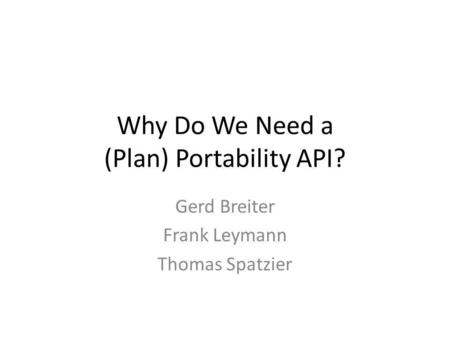 Why Do We Need a (Plan) Portability API? Gerd Breiter Frank Leymann Thomas Spatzier.