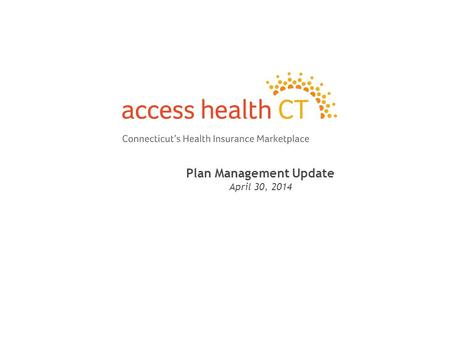 Plan Management Update April 30, 2014 1. 2 Qualified Health Plan Requirements in 2015 Access Health CT (AHCT) released a Qualified Health Plan (QHP) Issuer.