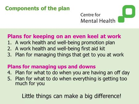 Components of the plan Plans for keeping on an even keel at work 1.A work health and well-being promotion plan 2.A work health and well-being first aid.