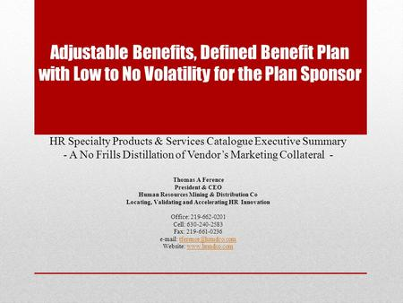 Adjustable Benefits, Defined Benefit Plan with Low to No Volatility for the Plan Sponsor HR Specialty Products & Services Catalogue Executive Summary -