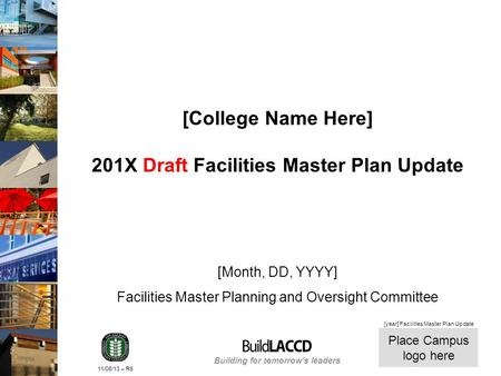 Building for tomorrows leaders Place Campus logo here 11/08/13 – R8 [year] Facilities Master Plan Update [College Name Here] 201X Draft Facilities Master.