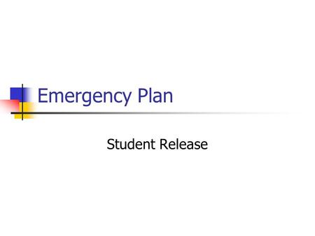 Emergency Plan Student Release. There is a large earthquake. Your teacher instructs everyone to get under their desks and or to cover their heads to protect.