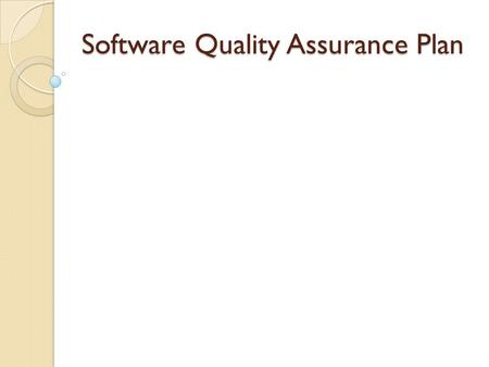 Software Quality Assurance Plan. The plan provides the guidelines for development of software to ensure the quality required in a software project These.