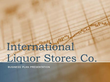 International Liquor Stores Co. BUSINESS PLAN PRESENTATION.