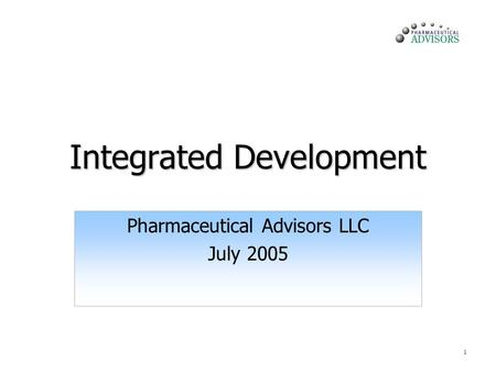1 Integrated Development Pharmaceutical Advisors LLC July 2005.
