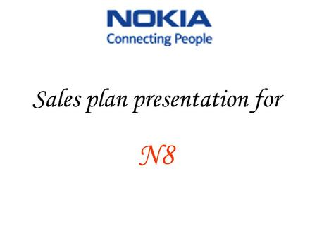Sales plan presentation for N8. Product History Over the past 150 years, Nokia has evolved from a riverside paper mill in south-western Finland to a global.