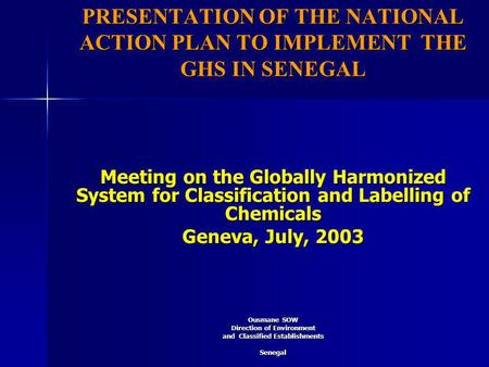 PRESENTATION OF THE NATIONAL ACTION PLAN TO IMPLEMENT THE GHS IN SENEGAL Meeting on the Globally Harmonized System for Classification and Labelling of.