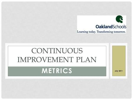 METRICS CONTINUOUS IMPROVEMENT PLAN July 2011. STRATEGIC DIRECTIONS 1.Maximize learning 2.Increase collaborative opportunities 3.Build the capacity for.