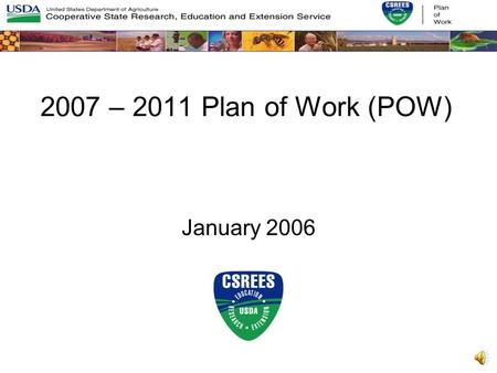 2007 – 2011 Plan of Work (POW) January 2006 Things We Will Cover Background Information –The 2000 – 2006 Plan of Work cycle –Plans for the next Plan.