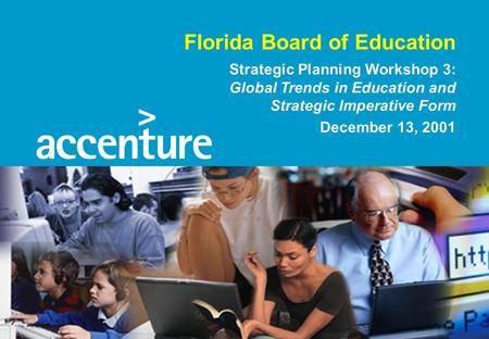 Florida Board of Education Strategic Planning Workshop 3: Global Trends in Education and Strategic Imperative Form December 13, 2001.