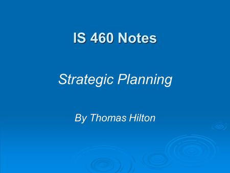 IS 460 Notes Strategic Planning By Thomas Hilton.