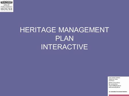 HERITAGE MANAGEMENT PLAN INTERACTIVE. HMP REQUIREMENTS statutory regulations – EPBC Act, ACT PALM Act organisational requirements Outside influences Budget.