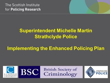 Superintendent Michelle Martin Strathclyde Police Implementing the Enhanced Policing Plan.