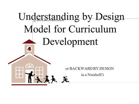 Understanding by Design Model for Curriculum Development or BACKWARD BY DESIGN in a Nutshell!)