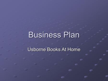 Business Plan Usborne Books At Home. What is a Business Plan? An objective, critical, unemotional look at your business.