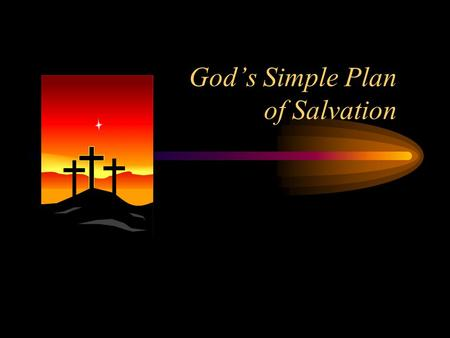 Gods Simple Plan of Salvation. Dear Friend I am asking you the most important question of your life. Your joy or your sorrow for all eternity depends.