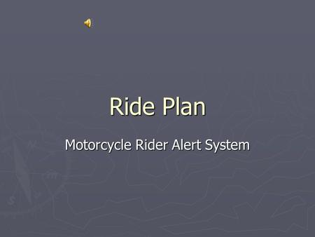 Ride Plan Motorcycle Rider Alert System Situation… A solitary motorcyclist on a long distance ride.