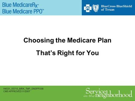 Choosing the Medicare Plan Thats Right for You H4531_S5715_MRK_TMP_SNSPPO08 CMS APPROVED 11/2007.