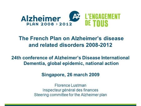 The French Plan on Alzheimers disease and related disorders 2008-2012 24th conference of Alzheimers Disease International Dementia, global epidemic, national.