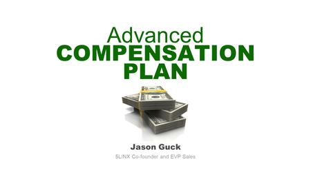 Jason Guck 5LINX Co-founder and EVP Sales Advanced COMPENSATION PLAN.