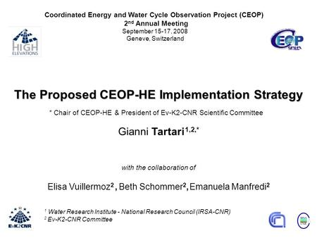 1 Water Research Institute - National Research Council (IRSA-CNR) 2 Ev-K2-CNR Committee The Proposed CEOP-HE Implementation Strategy Gianni Tartari 1,2,*