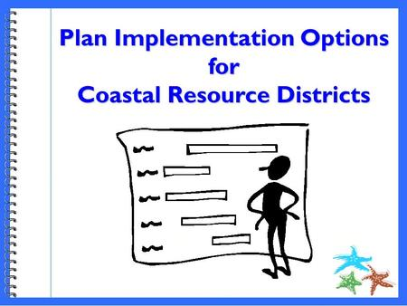Plan Implementation Options for Coastal Resource Districts.