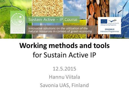 Working methods and tools for Sustain Active IP 12.5.2015 Hannu Viitala Savonia UAS, Finland.
