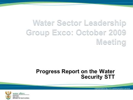 1 Progress Report on the Water Security STT. 2 This is a very large and complex STT which makes logistics more challenging! Initial meeting held with.