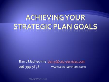 Barry MacKechnie 206-399-5698www.ceo-services.com Copyright MC, Inc. 2010.