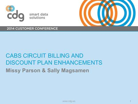 CABS CIRCUIT BILLING AND DISCOUNT PLAN ENHANCEMENTS Missy Parson & Sally Magsamen www.cdg.ws1.