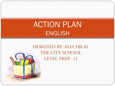 DESIGNED BY: ALIA HILAL THE CITY SCHOOL LEVEL PREP- 11 ACTION PLAN ENGLISH.