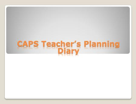 A CAPS-based diary designed for teachers It simplifies planning needs into one book: All CAPS of a teachers subject package/term, organized into weeks.
