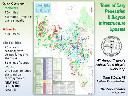 Quick Overview Greenways 70+ miles Estimated 1 million users annually Sidewalks 400+ miles Bike Facilities 25 miles of roadway with striped lanes and sharrows.
