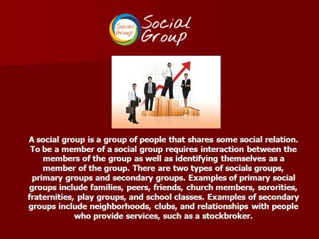 A social group is a group of people that shares some social relation. To be a member of a social group requires interaction between the members of the.