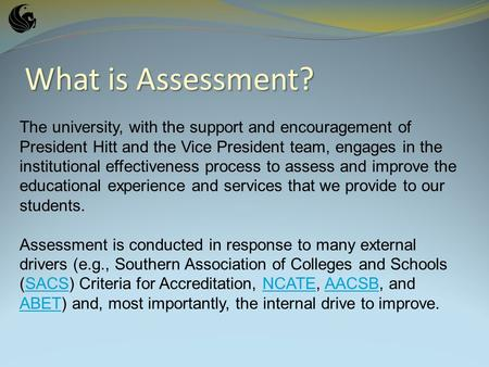 What is Assessment? The university, with the support and encouragement of President Hitt and the Vice President team, engages in the institutional effectiveness.