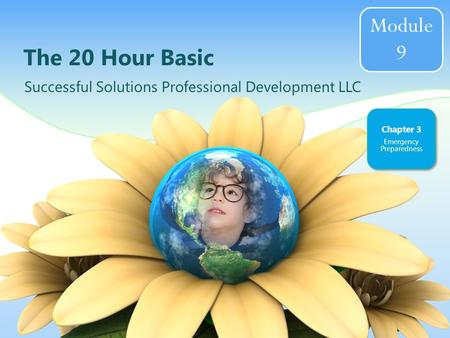 The 20 Hour Basic Successful Solutions Professional Development LLC Chapter 3 Emergency Preparedness Module 9.