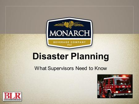 Disaster Planning What Supervisors Need to Know. Session Objectives You will be able to: Recognize the types of workplace disasters you may face Understand.