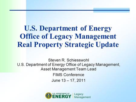 U.S. Department of Energy Office of Legacy Management Real Property Strategic Update Steven R. Schiesswohl U.S. Department of Energy Office of Legacy Management,