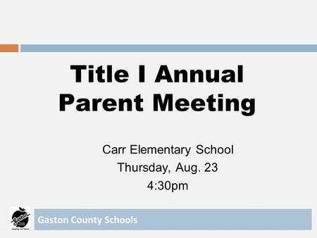 Title I Annual Parent Meeting Carr Elementary School Thursday, Aug. 23 4:30pm Gaston County Schools.