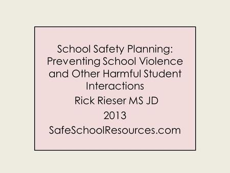School Safety Planning: Preventing School Violence and Other Harmful Student Interactions Rick Rieser MS JD 2013 SafeSchoolResources.com.