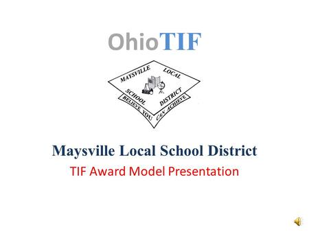 Ohio TIF Maysville Local School District TIF Award Model Presentation.