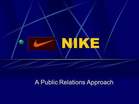 NIKE A Public Relations Approach. Robert Albright Jessica Joye Suzanne Little Matt Minchew Jason Waller Megan Wilson.