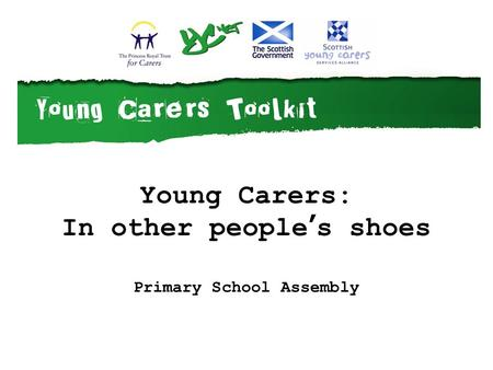 Young Carers: In other people's shoes Primary School Assembly