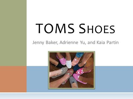 Jenny Baker, Adrienne Yu, and Kaia Partin TOMS S HOES.