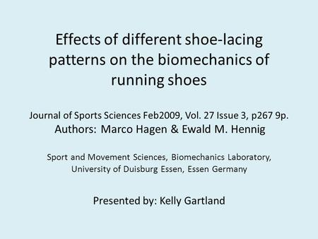 Effects of different shoe-lacing patterns on the biomechanics of running shoes Journal of Sports Sciences Feb2009, Vol. 27 Issue 3, p267 9p. Authors: Marco.