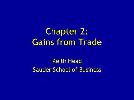 Chapter 2: Gains from Trade Keith Head Sauder School of Business.