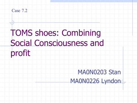 TOMS shoes: Combining Social Consciousness and profit MA0N0203 Stan MA0N0226 Lyndon Case 7.2.